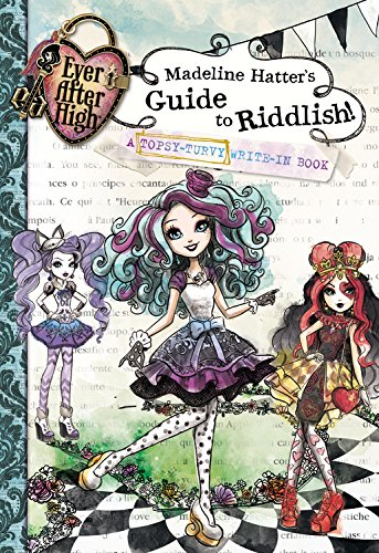 Ever After High: Madeline Hatter's Guide to Riddlish!: A Topsy-Turvy Write-In Book PDF