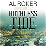 #8: Ruthless Tide: The Heroes and Villains of the Johnstown Flood, America's Astonishing Gilded Age Disaster