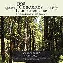Dos Conciertos Latinoamericanos: Concierto n 1 para guitarra y orquesta de Antonio Lauro - Concierto Elegiaco de Leo Brouwer