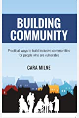 Building Community: Practical ways to build inclusive communities for people who are vulnerable Kindle Edition
