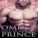 Omega: Fated to His Alpha Prince   Aiden Bates