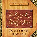 The Bark of the Bog Owl: The Wilderking Trilogy, Book 1 Audiobook by Jonathan Rogers Narrated by Jonathan Rogers