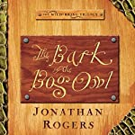 The Bark of the Bog Owl: The Wilderking Trilogy, Book 1 | Jonathan Rogers