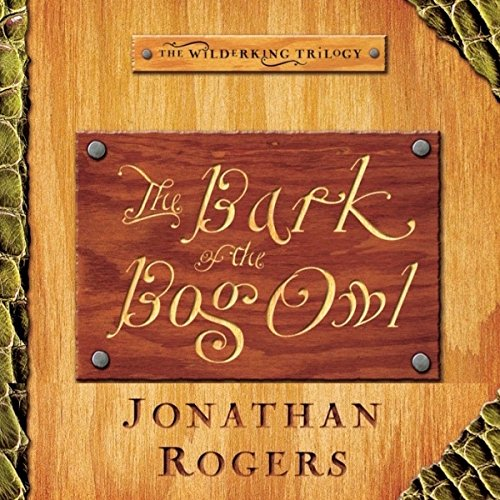 The Bark of the Bog Owl: The Wilderking Trilogy, Book 1