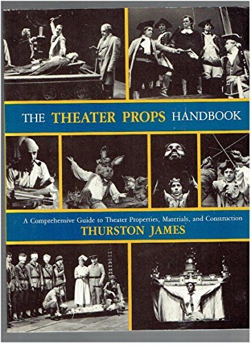 The Theater Props Handbook: A Comprehensive Guide to Theater Properties, Materials, and Construction