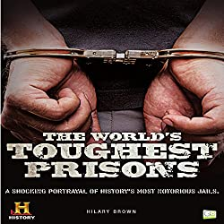The World's Toughest Prisons: A Shocking Portrayal of History's Most Notorious Jails