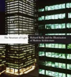 img - for The Structure of Light: Richard Kelly and the Illumination of Modern Architecture book / textbook / text book