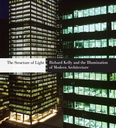 The Structure of Light: Richard Kelly and the Illumination of Modern Architecture by Yale University Press