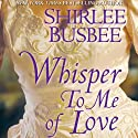 Whisper To Me of Love Audiobook by Shirlee Busbee Narrated by Caroline Kinsolving