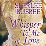 Whisper To Me of Love | Shirlee Busbee