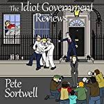 The Idiot Government Reviews: A Laugh-Out-Loud Comedy Book | Pete Sortwell