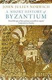 A Short History of Byzantium by John Julius Norwich (2013-04-30)