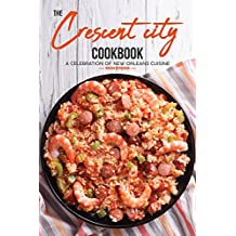 The Crescent City Cookbook: A Celebration of New Orleans Cuisine - 40 Creole & Cajun Recipes from N'Awlins
