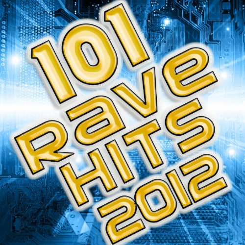 101 Rave Hits 2012 (Best of Electronic Dance Music, Hard House, Hard Dance, NuNrg, Hard Trance, Goa, Psytrance, Dubstep Anthems)