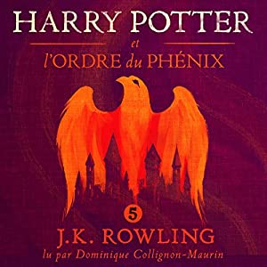 Harry Potter et l'Ordre du Phénix (Harry Potter 5) | Livre audio Auteur(s) : J.K. Rowling Narrateur(s) : Dominique Collignon-Maurin
