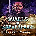 Walls of Knevermoore Audiobook by Grigor T Weeks Narrated by C.J. McAllister