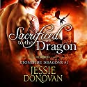 Sacrificed to the Dragon: Stonefire Dragons Book 1 Audiobook by Jessie Donovan Narrated by Matthew Lloyd Davies