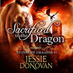 Sacrificed to the Dragon: Stonefire Dragons Book 1 | Jessie Donovan