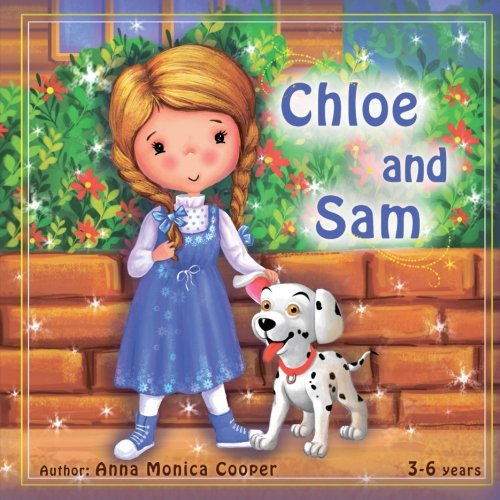 Chloe and Sam: This is the best book about friendship and helping others. A fun adventure story for children about a little girl Chloe and her dog - Chloe About