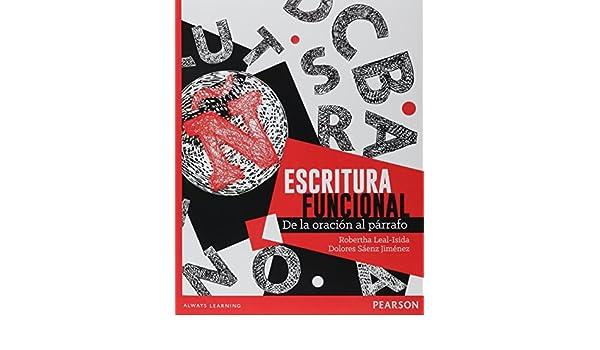Escritura Funcional De La Oracion Al Parrafo: ROBERTHA LEAL-ISIDA: 9786073235341: Amazon.com: Books