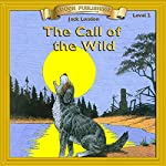 The Call of the Wild: Bring the Classics to Life   Jack London