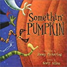 SOMETHIN' PUMPKIN, by Jimmy Pickering