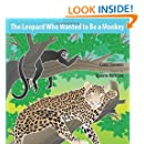 The Leopard Who Wanted to Be a Monkey: A Wantstobe Book