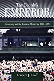 The People's Emperor: Democracy and the Japanese Monarchy, 1945-1995 (Harvard East Asian Monographs)