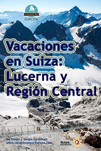 Vacaciones en Suiza: Lucerna y centro (Spanish Edition)