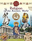 Religion in the Ancient World (Life in the Ancient World)