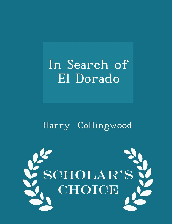 Read Online In Search of El Dorado - Scholar's Choice Edition PDF