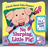 img - for No Slurping, Little Pig!: A Book About Table Manners (Refrigerator Books) book / textbook / text book