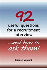 92 useful questions for a recruitment interview ...and how to ask them! Kindle Edition