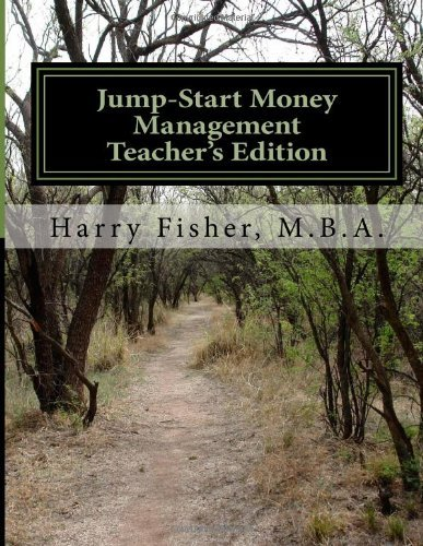 Jump-Start Money Management - Teacher's Edition: A Practical Guide for Parents to help teach their children about Money Management by Fisher Jr Mr Harry R (2012-11-20) Paperback