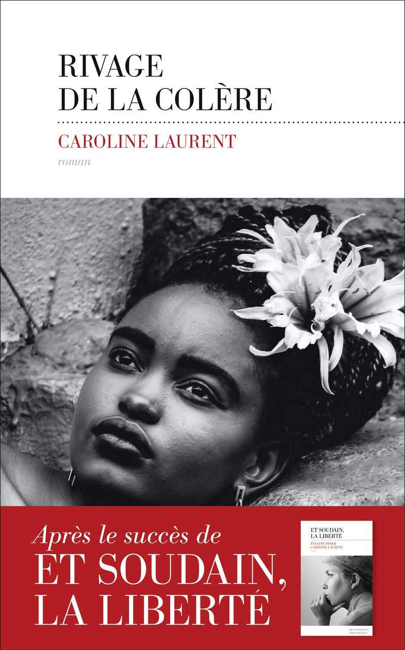 Amazon.fr - Rivage de la colère - Prix Maison de la Presse 2020 - LAURENT, Caroline - Livres