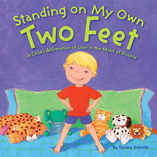 Standing on My Own Two Feet: A Child's Affirmation of Love in the Midst of Divorce (Best Way To Get Custody For A Father)