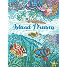 Adult Coloring Book: Island Dreams: Vacation, Summer and Beach: Dream and Relax with Gorgeous Illustrations