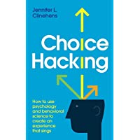 Choice Hacking: How to use psychology and behavioral science to create an experience that sings