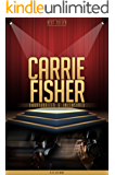 Carrie Fisher Unauthorized & Uncensored (All Ages Deluxe Edition with Videos)