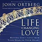 Life Changing Love: Moving God's Love From Your Head to Your Heart | John Ortberg