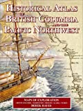 Historical Atlas of British Columbia and the Pacific Northwest, Derek Hayes, 1552899004