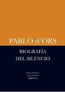 Biography Of Silence An Essay On Meditation Pablo Dors David  Biografa Del Silencio  Biography Of Silence Breve Ensayo Sobre  Meditacin  A Brief Essay