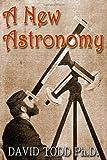 A New Astronomy, David Todd, 1484880854