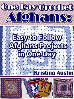One Day Crochet: Afghans: Easy To Follow Amazing Afghans Projects (Crochet is Easy Book 2) by [Austin, Kristina]