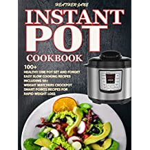 Instant Pot Cookbook: 100+ Healthy Fast Prep Slow Cook Recipes Including 50 Weight Watchers CrockPot Smart Points Recipes For Rapid Weight Loss( Slow Cooker Smart Points Recipes, Crockpot Cookbook)