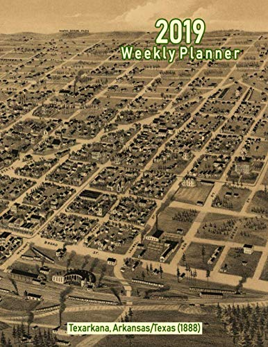 Panoramic Map Ca - 2019 Weekly Planner: Texarkana, Arkansas/Texas (1888): Vintage Panoramic Map Cover