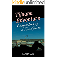 Tijuana Adventure: Confessions of a Tour Guide (English Edition)