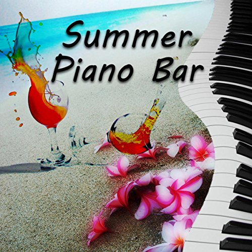 Summer Piano Bar - Top Relaxing Piano Songs Chill Out Lounge Collection, Piano Bar Moods, Relaxation Music on Everyday, Cocktail Party, Coffee Break, Beach (Chill Out Collection)