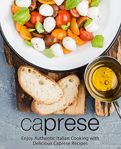 Caprese: Enjoy Authentic Italian Cooking with Delicious Caprese Recipes by BookSumo Press