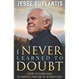 I NEVER LEARNED TO DOUBT: LESSONS I'VE LEARNED ABOUT THE DANGERS OF DOUBT AND THE FREEDOM OF FAITH